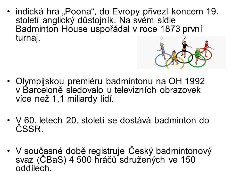 """indická hra """"Poona"""", do Evropy přivezl koncem 19. století anglický důstojník. Na svém sídle Badminton House uspořádal v roce 1873 první turnaj. Olympi"""