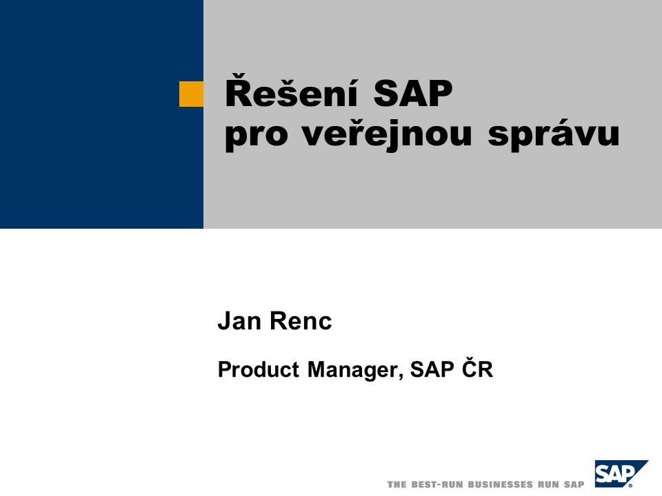 Jan Renc Product Manager, SAP ČR Řešení SAP pro veřejnou správu