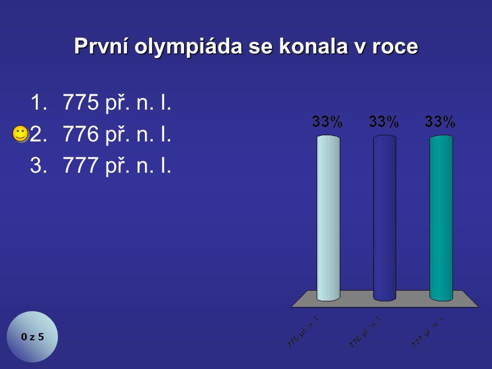 První olympiáda se konala v roce 0 z 5 1.775 př. n. l. 2.776 př. n. l. 3.777 př. n. l.