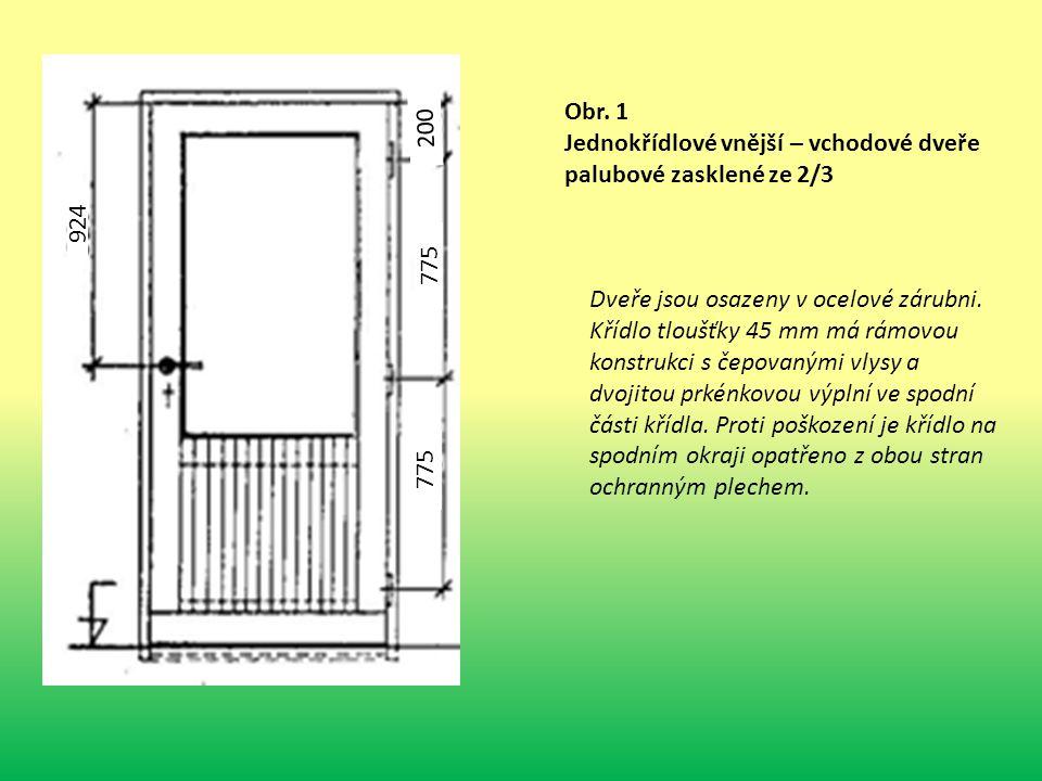 924 200 775 Obr. 1 Jednokřídlové vnější – vchodové dveře palubové zasklené ze 2/3 Dveře jsou osazeny v ocelové zárubni. Křídlo tloušťky 45 mm má rámov