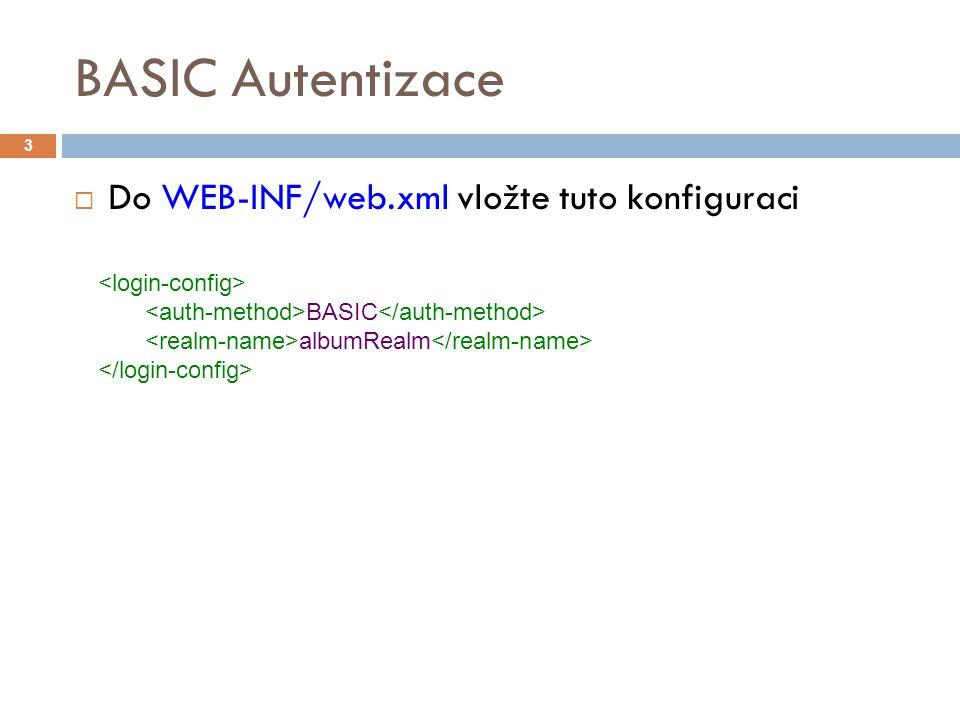 BASIC Autentizace  Do WEB-INF/web.xml vložte tuto konfiguraci 3 BASIC albumRealm