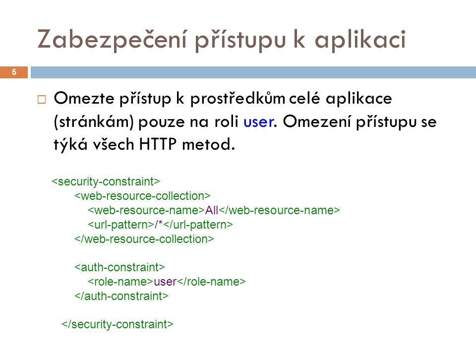 Zabezpečení přístupu k aplikaci  Omezte přístup k prostředkům celé aplikace (stránkám) pouze na roli user.