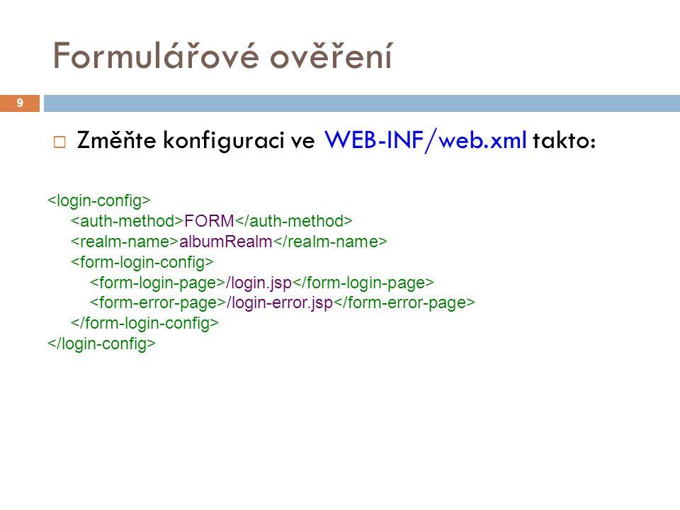 Formulářové ověření  Změňte konfiguraci ve WEB-INF/web.xml takto: 9 FORM albumRealm /login.jsp /login-error.jsp