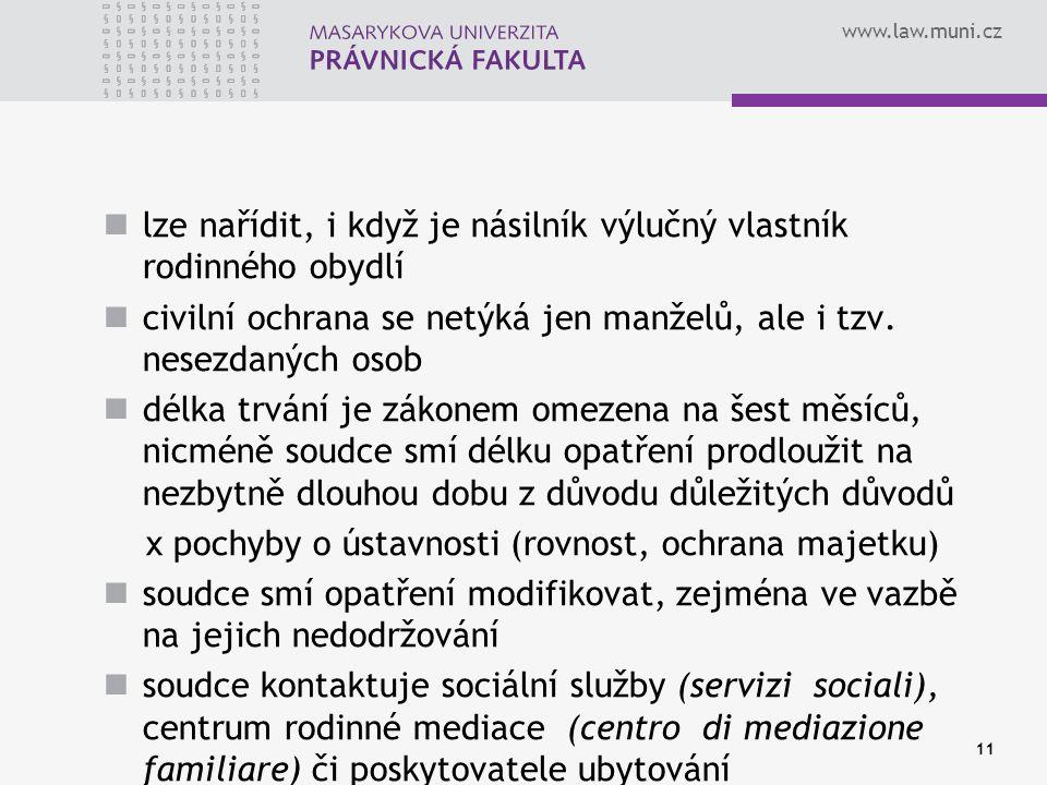 www.law.muni.cz lze nařídit, i když je násilník výlučný vlastník rodinného obydlí civilní ochrana se netýká jen manželů, ale i tzv.