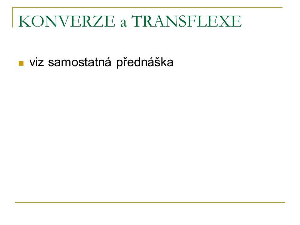 KONVERZE a TRANSFLEXE viz samostatná přednáška