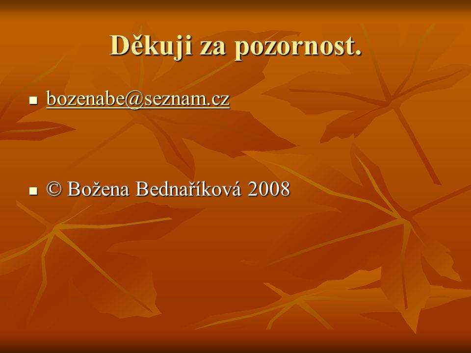 Děkuji za pozornost. bozenabe@seznam.cz bozenabe@seznam.cz bozenabe@seznam.cz © Božena Bednaříková 2008 © Božena Bednaříková 2008