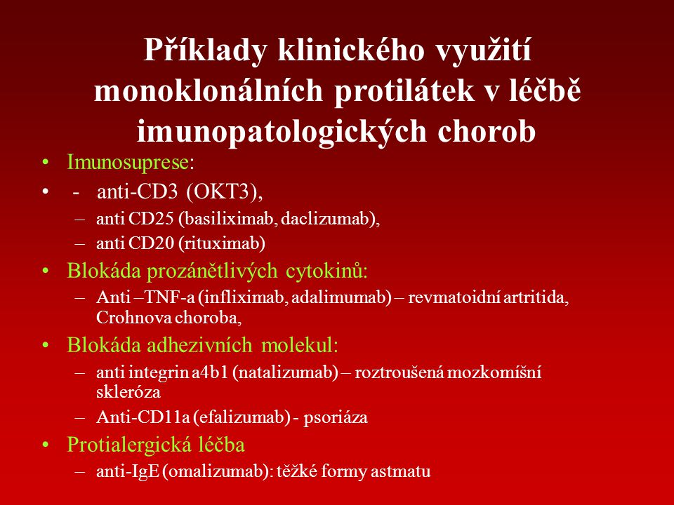 Příklady klinického využití monoklonálních protilátek v léčbě imunopatologických chorob Imunosuprese: - anti-CD3 (OKT3), –anti CD25 (basiliximab, dacl