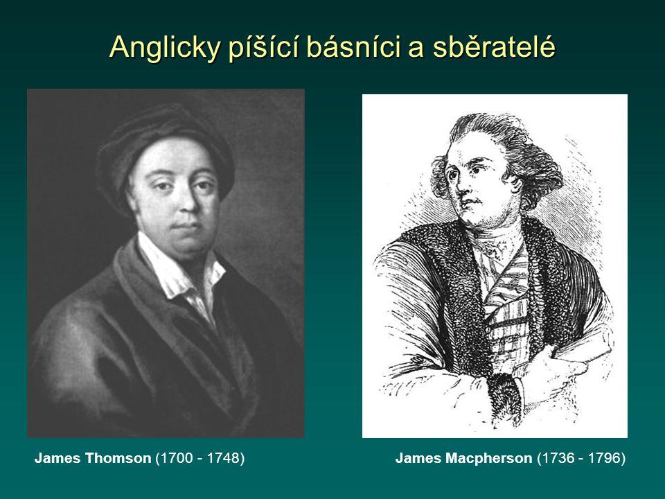Anglicky píšící básníci a sběratelé James Thomson (1700 - 1748)James Macpherson (1736 - 1796)