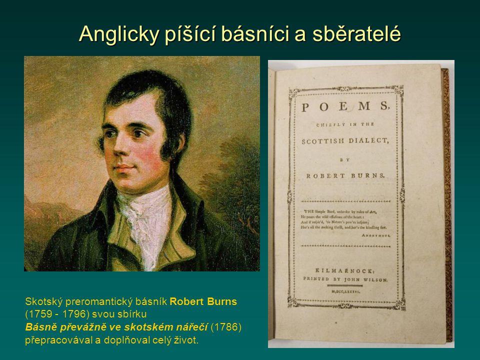 Anglicky píšící básníci a sběratelé Skotský preromantický básník Robert Burns (1759 - 1796) svou sbírku Básně převážně ve skotském nářečí (1786) přepr