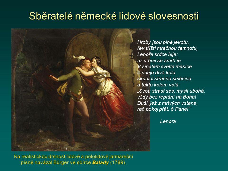 Sběratelé německé lidové slovesnosti Na realistickou drsnost lidové a pololidové jarmareční písně navázal Bürger ve sbírce Balady (1789). Hroby jsou p