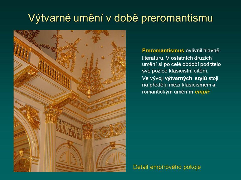 Výtvarné umění v době preromantismu Preromantismus ovlivnil hlavně literaturu. V ostatních druzích umění si po celé období podrželo své pozice klasici