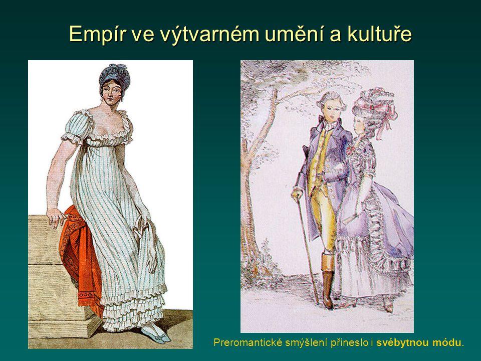Empír ve výtvarném umění a kultuře Preromantické smýšlení přineslo i svébytnou módu.