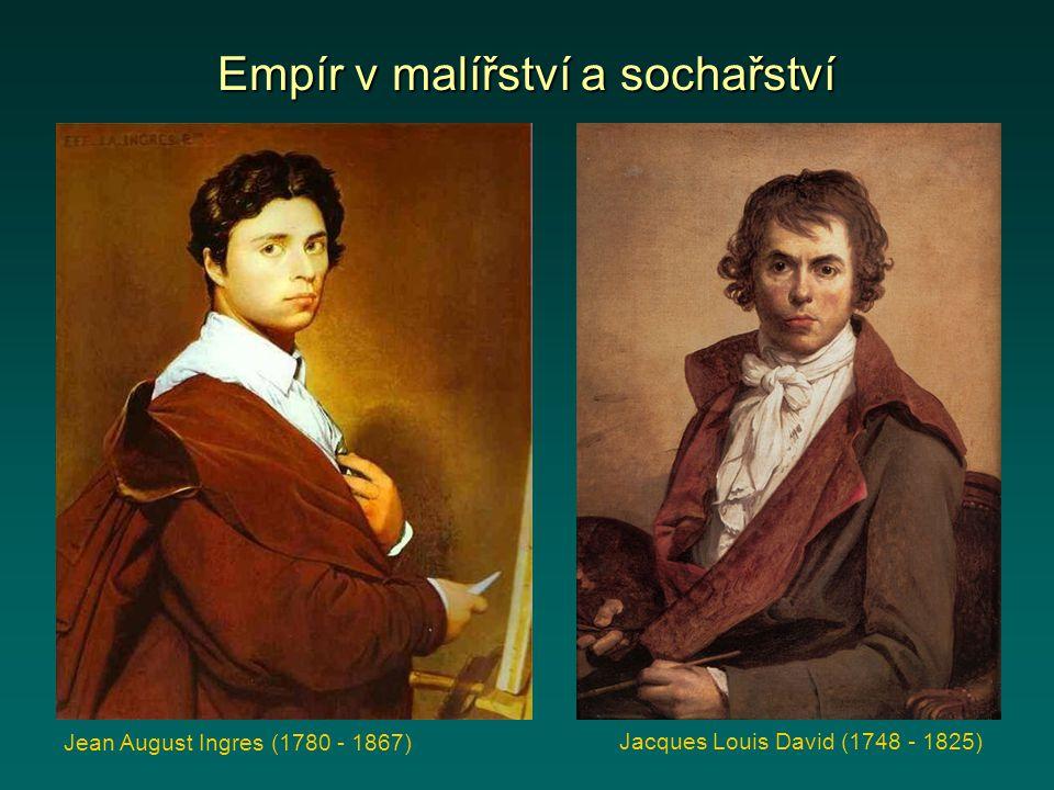 Empír v malířství a sochařství Jean August Ingres (1780 - 1867) Jacques Louis David (1748 - 1825)
