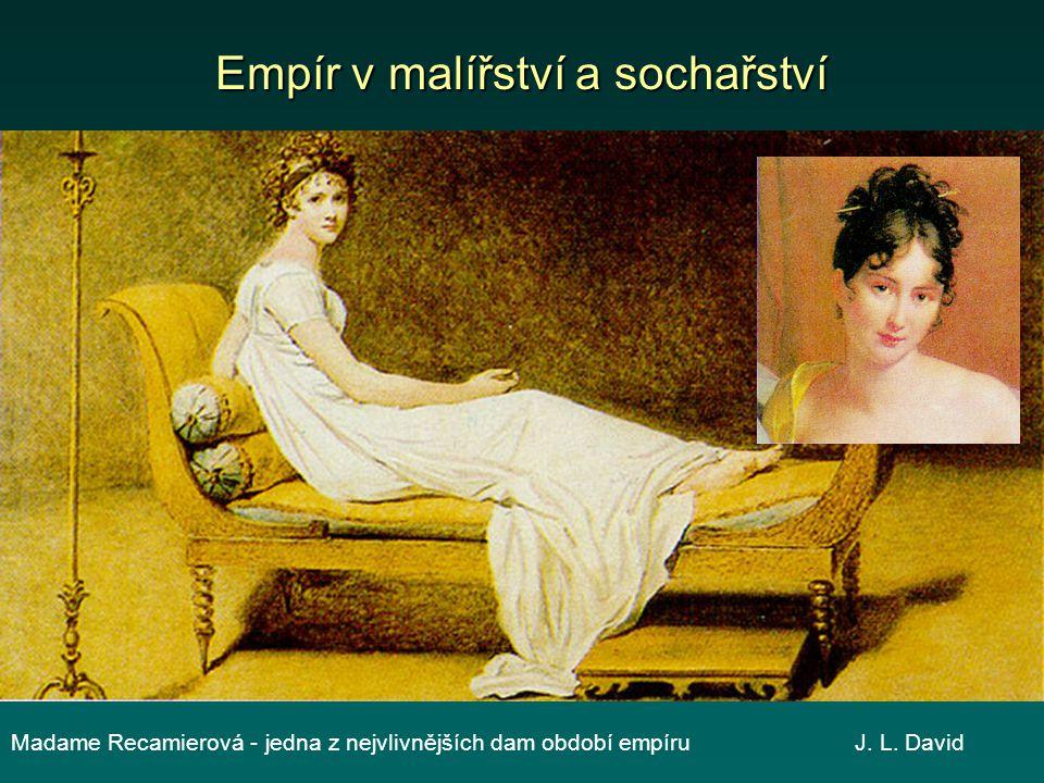 Empír v malířství a sochařství Madame Recamierová - jedna z nejvlivnějších dam období empíru J. L. David