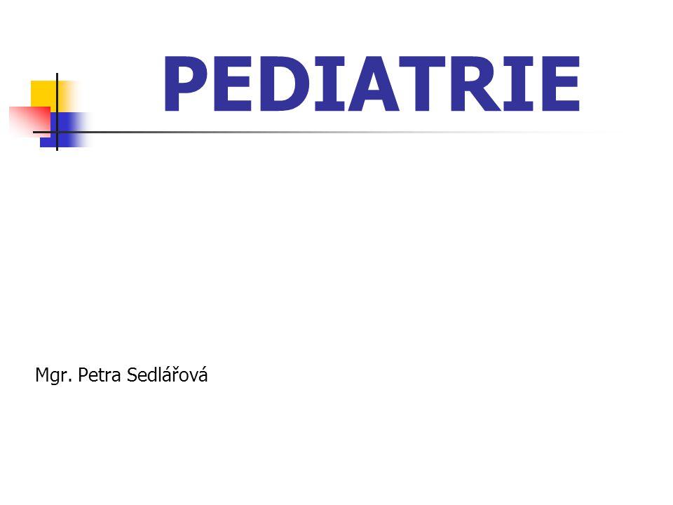 Pediatrie základní lékařský obor zabývá se dětmi a dospívajícími ve zdraví a nemoci od narození do 19 let
