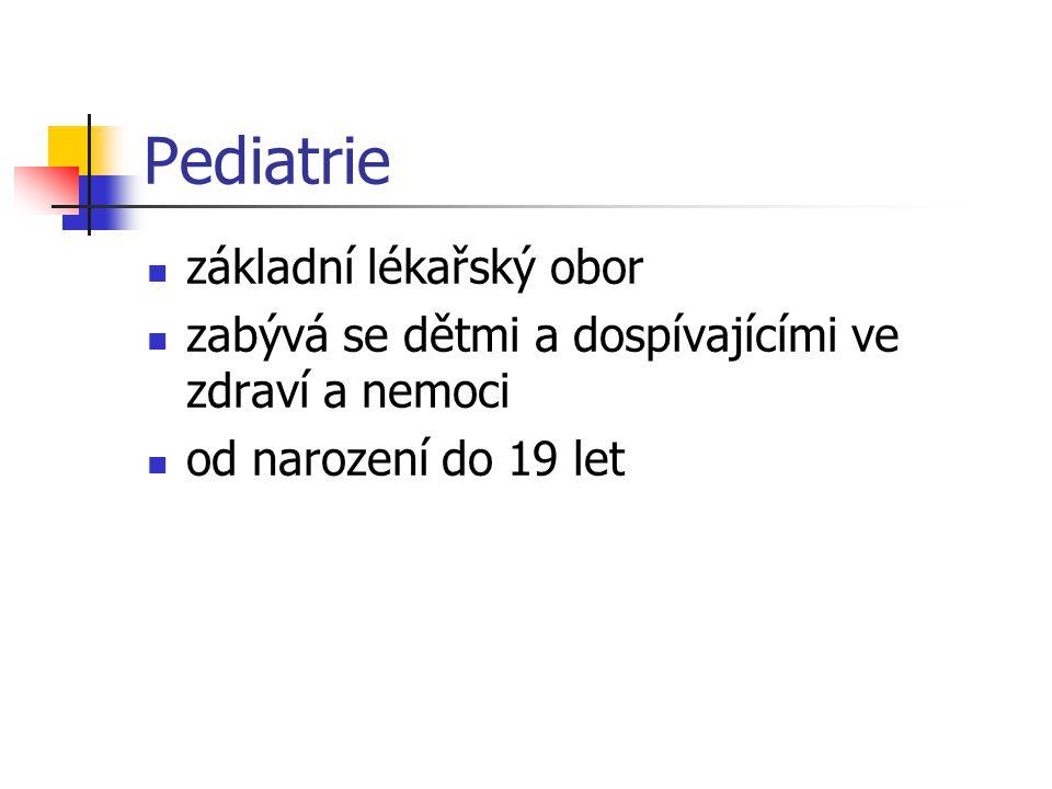 Vývoj pediatrie oddělila se od vnitřního lékařství první pediatrická katedra – Londýn 1769 (Praha 1849) první dětská nemocnice – Paříž 1802 Praha – 1842 Brno – 1846