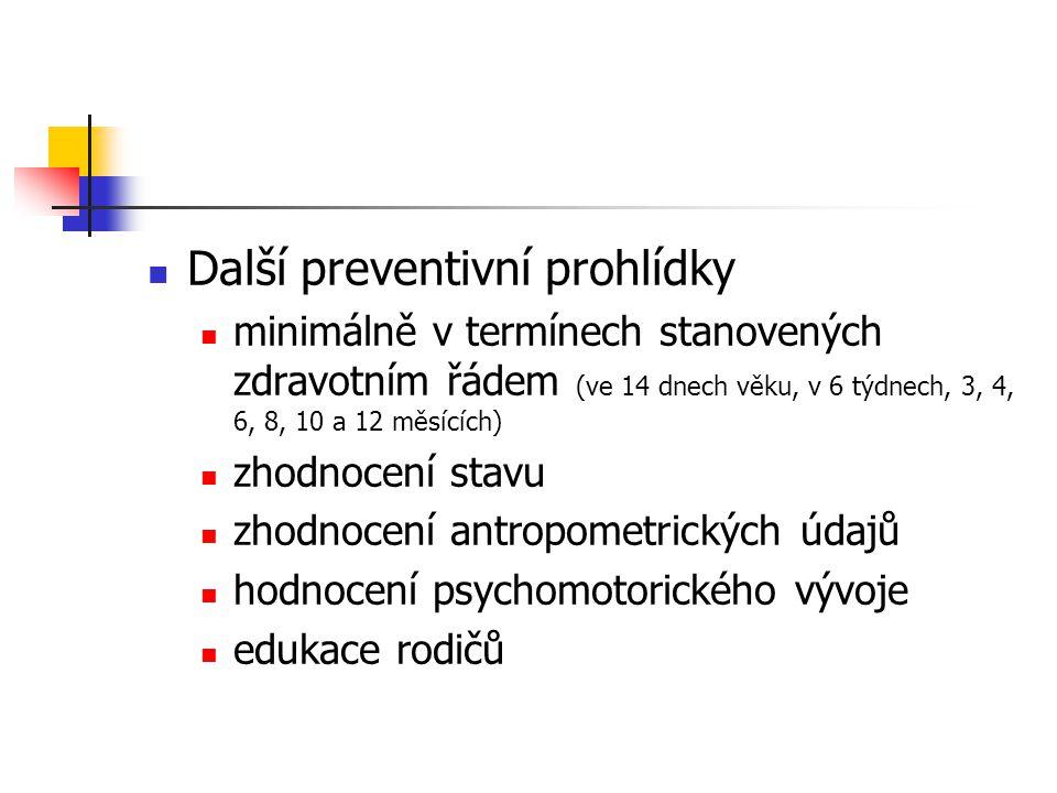 Další preventivní prohlídky minimálně v termínech stanovených zdravotním řádem (ve 14 dnech věku, v 6 týdnech, 3, 4, 6, 8, 10 a 12 měsících) zhodnocen