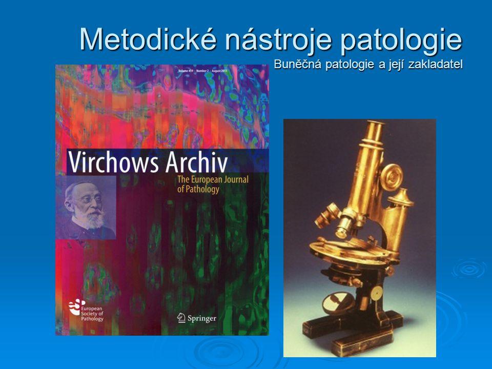 Metodické nástroje patologie Buněčná patologie a její zakladatel