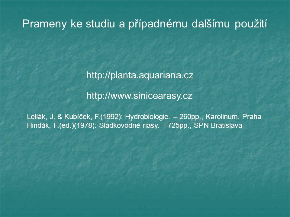 Prameny ke studiu a případnému dalšímu použití http://planta.aquariana.cz http://www.sinicearasy.cz Lellák, J. & Kubíček, F.(1992): Hydrobiologie. – 2