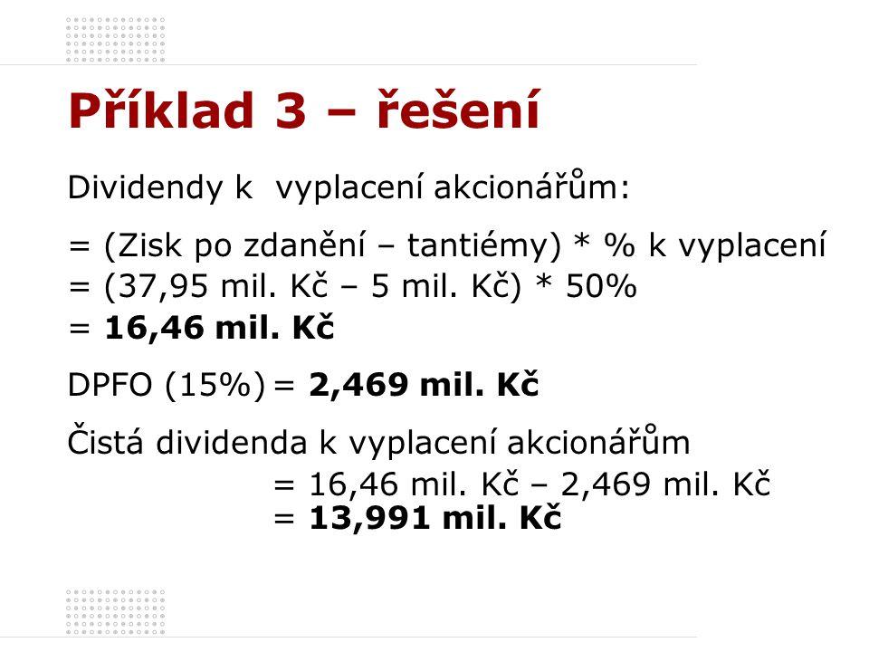 Příklad 3 – řešení Dividendy k vyplacení akcionářům: = (Zisk po zdanění – tantiémy) * % k vyplacení = (37,95 mil.