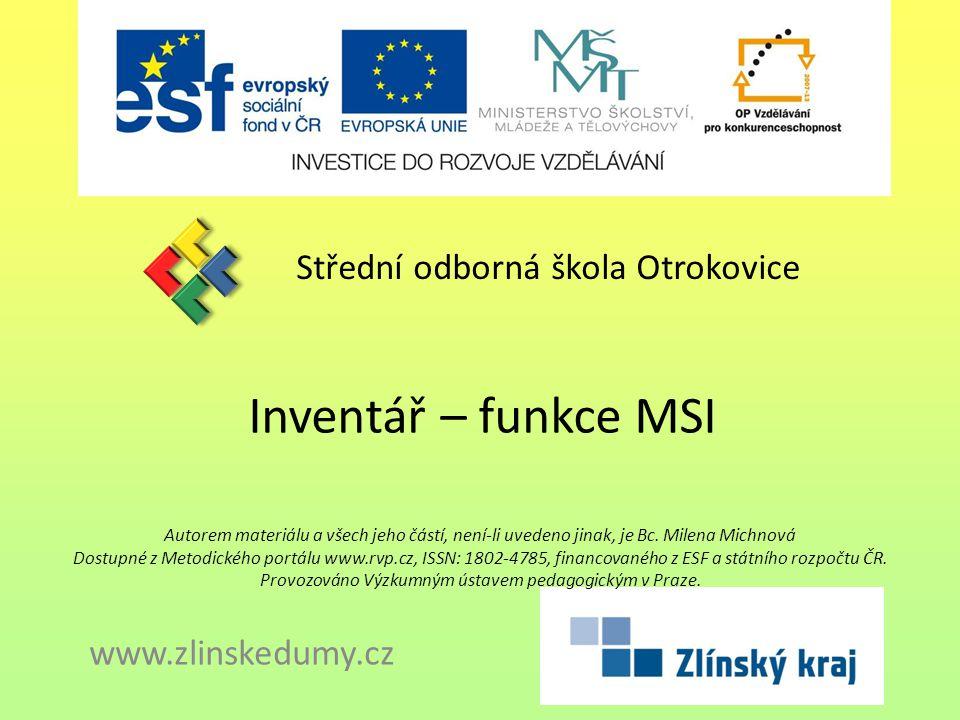 Inventář – funkce MSI Střední odborná škola Otrokovice www.zlinskedumy.cz Autorem materiálu a všech jeho částí, není-li uvedeno jinak, je Bc. Milena M