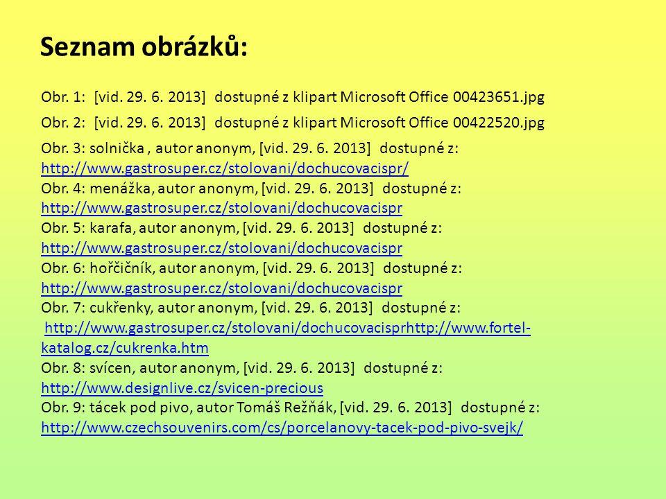 Seznam obrázků: Obr. 1: [vid. 29. 6. 2013] dostupné z klipart Microsoft Office 00423651.jpg Obr. 2: [vid. 29. 6. 2013] dostupné z klipart Microsoft Of