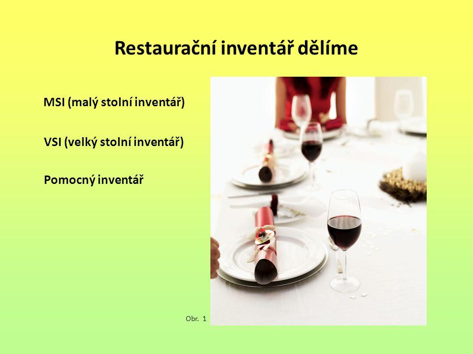 Restaurační inventář dělíme MSI (malý stolní inventář) VSI (velký stolní inventář) Pomocný inventář Obr. 1