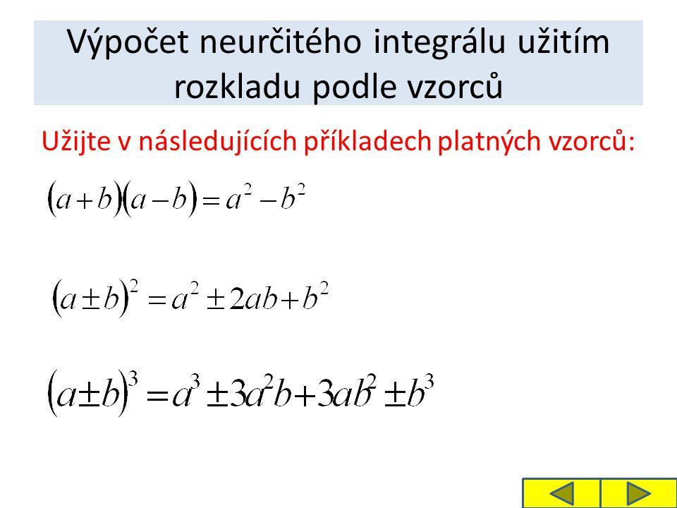 Výpočet neurčitého integrálu užitím rozkladu podle vzorců Užijte v následujících příkladech platných vzorců: