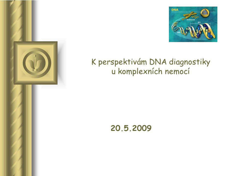 K perspektivám DNA diagnostiky u komplexních nemocí 20.5.2009