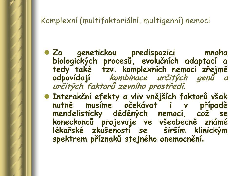 Doporučení pro úspěch ve studiu genetiky komplexních nemocí Pečlivá příprava návrhu studie se statistickou rozvahou (prospektivní, multicentrická s ohledem na genetické gradienty) Výběr optimální molekulárně biologické metodologie Zajištění adekvátního statistického zpracování (statistické balíky) Věcně správná interpretace výsledků Úzká spolupráce s kliniky Široká spolupráce s odborníky na různé obory genetiky (klinická genetika, epidemiologická genetika, odborníci na molekulární evoluce) Stálé sebevzdělávání!