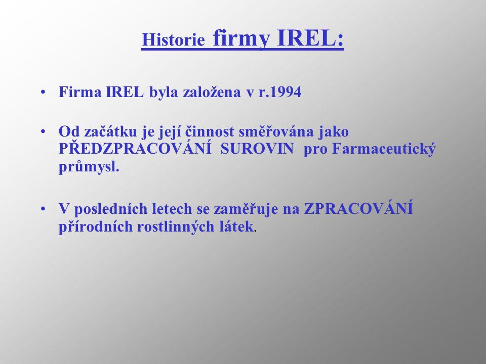 Historie firmy IREL: Firma IREL byla založena v r.1994 Od začátku je její činnost směřována jako PŘEDZPRACOVÁNÍ SUROVIN pro Farmaceutický průmysl.