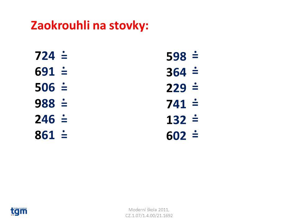 Moderní škola 2011, CZ.1.07/1.4.00/21.1692 Pozor při zaokrouhlování čísla 5: 256 = 300 951 = 1000 756 = 800......
