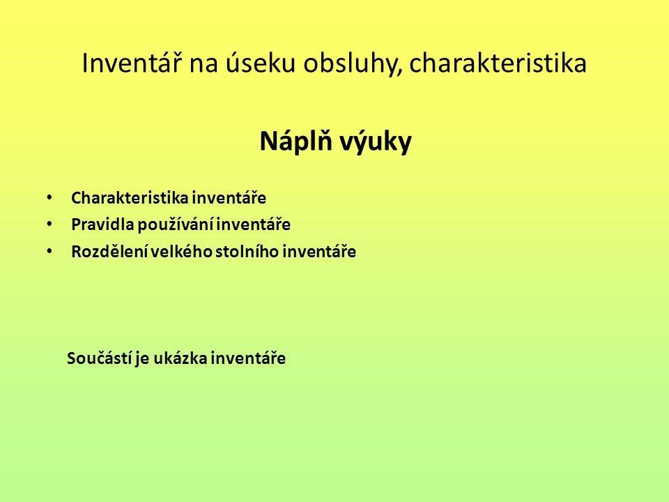 Inventář – charakteristika Inventářem rozumíme všechny předměty používané v obsluze.
