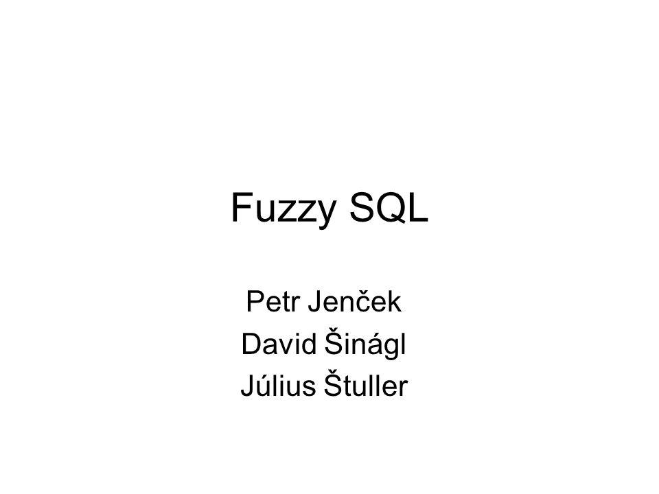 Fuzzy SQL Petr Jenček David Šinágl Július Štuller