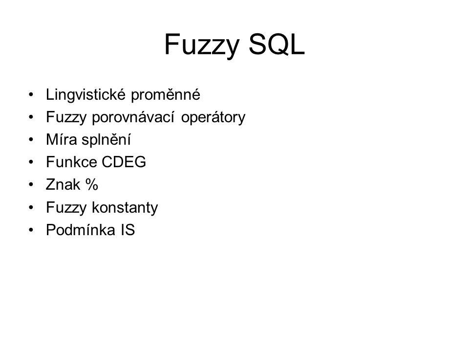 Fuzzy SQL Lingvistické proměnné Fuzzy porovnávací operátory Míra splnění Funkce CDEG Znak % Fuzzy konstanty Podmínka IS