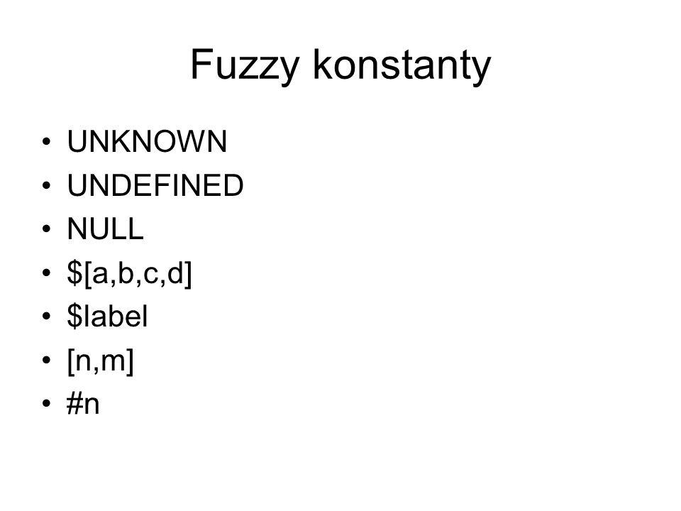Fuzzy konstanty UNKNOWN UNDEFINED NULL $[a,b,c,d] $label [n,m] #n