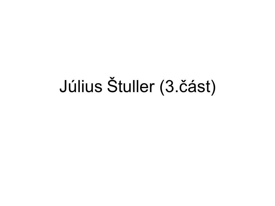 Július Štuller (3.část)