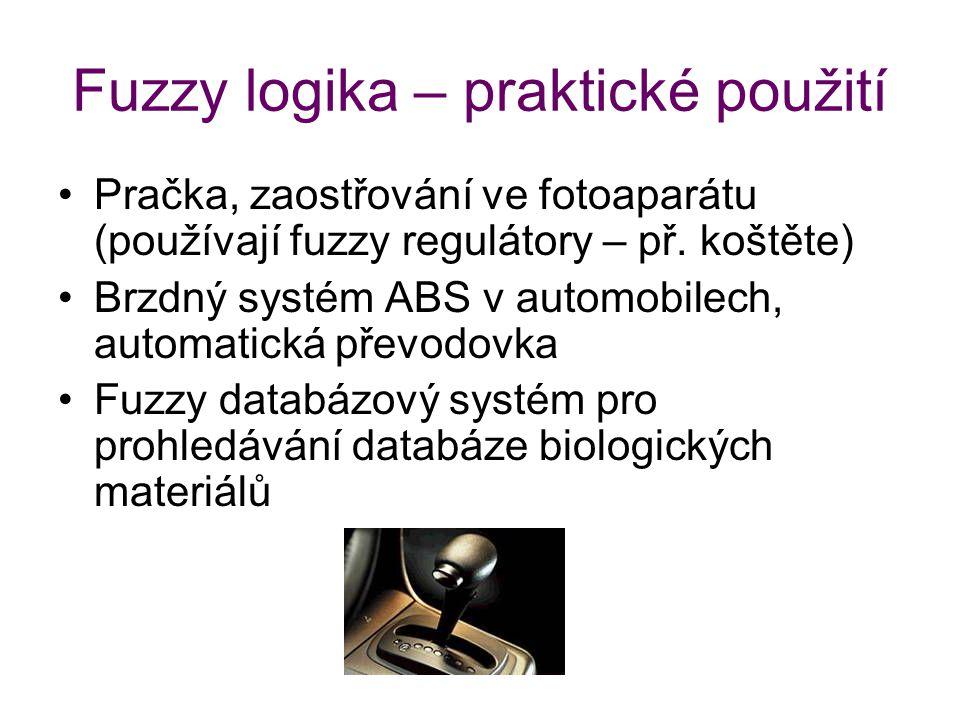Fuzzy logika – praktické použití Pračka, zaostřování ve fotoaparátu (používají fuzzy regulátory – př. koštěte) Brzdný systém ABS v automobilech, autom