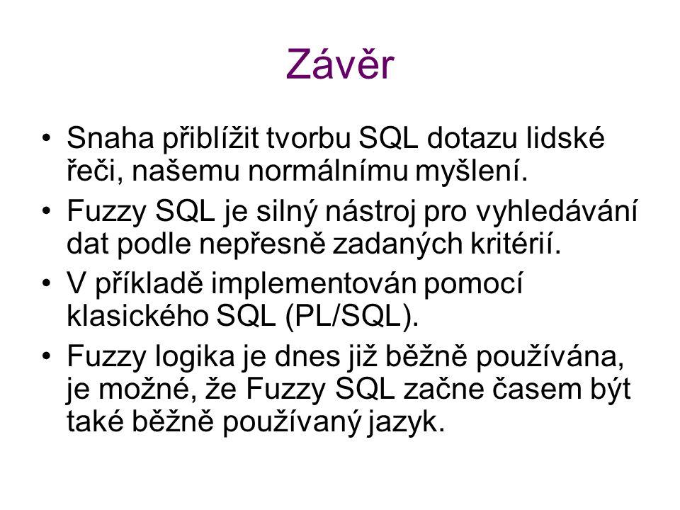 Závěr Snaha přiblížit tvorbu SQL dotazu lidské řeči, našemu normálnímu myšlení. Fuzzy SQL je silný nástroj pro vyhledávání dat podle nepřesně zadaných