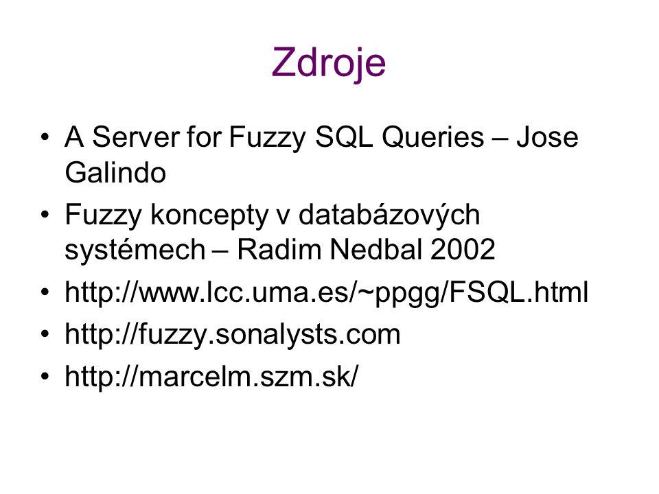 Zdroje A Server for Fuzzy SQL Queries – Jose Galindo Fuzzy koncepty v databázových systémech – Radim Nedbal 2002 http://www.lcc.uma.es/~ppgg/FSQL.html