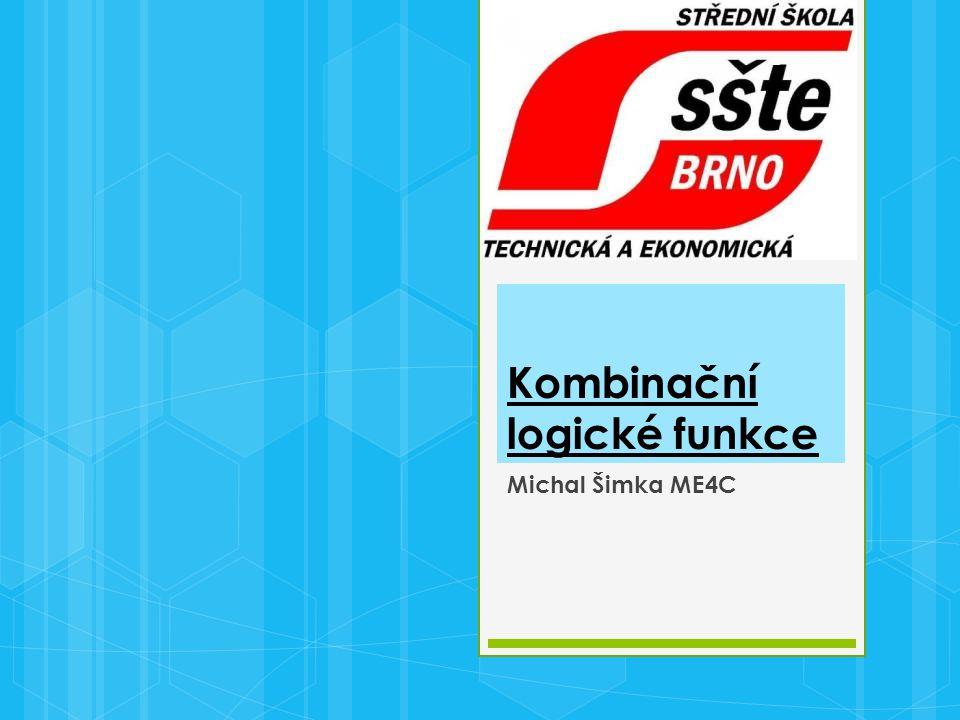 Kombinační logické funkce Michal Šimka ME4C