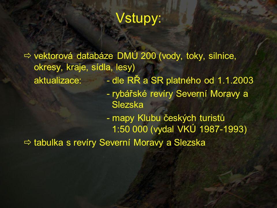 Vstupy:  vektorová databáze DMÚ 200 (vody, toky, silnice, okresy, kraje, sídla, lesy) aktualizace:- dle RŘ a SR platného od 1.1.2003 - rybářské revír