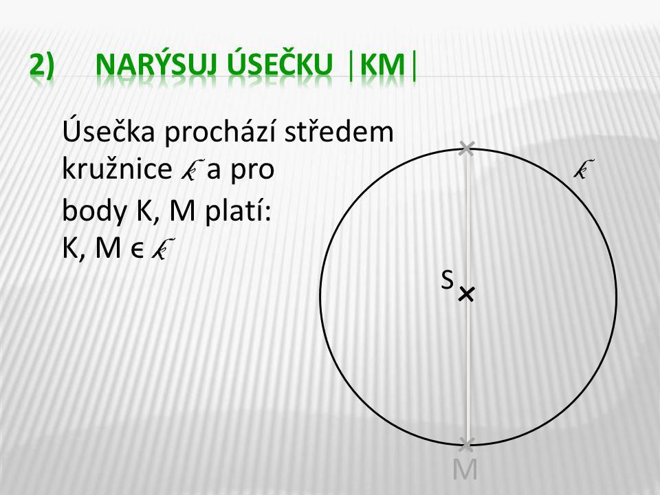 Úsečka prochází středem kružnice k a pro body K, M platí: K, M ϵ k X ++++++ss++++++++xxx k S + M + +