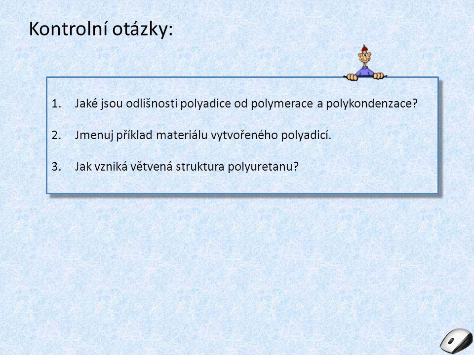 Kontrolní otázky: 1.Jaké jsou odlišnosti polyadice od polymerace a polykondenzace? 2.Jmenuj příklad materiálu vytvořeného polyadicí. 3.Jak vzniká větv