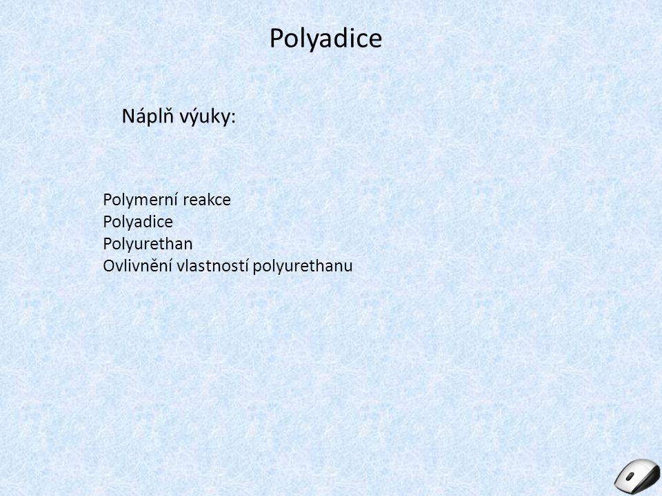 Polyadice Náplň výuky: Polymerní reakce Polyadice Polyurethan Ovlivnění vlastností polyurethanu