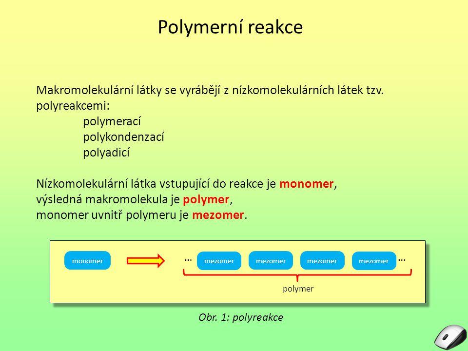 Polyadice Polyadice je reakce, při níž vzniká makromolekulární produkt adicí (postupným přidáváním) monomeru k rostoucí makromolekule.