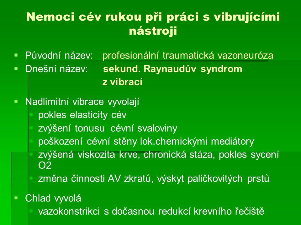Raynaudův syndrom z vibrací   Vazospastický stav – arterioly prstů reagují přemrštěnou vazokonstrikcí a přechodným uzávěrem krevního proudu na pokles okolní teploty (již pod 15°C)   Průběh 1.