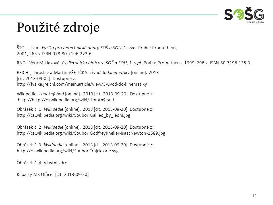 Použité zdroje ŠTOLL, Ivan. Fyzika pro netechnické obory SOŠ a SOU.