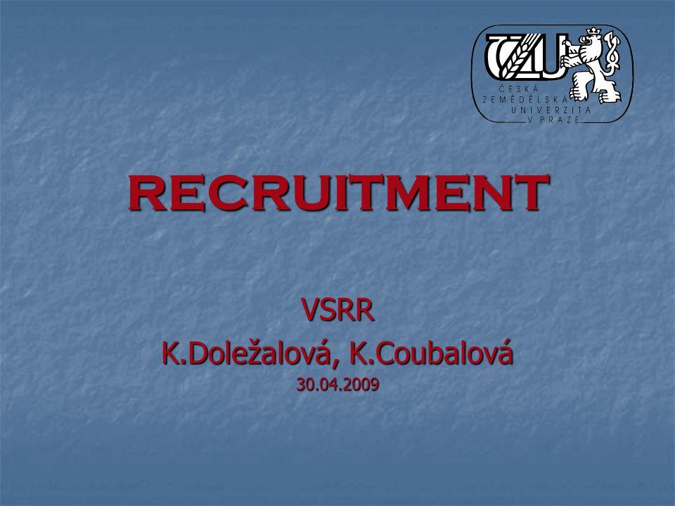 RECRUITMENT VSRR K.Doležalová, K.Coubalová 30.04.2009