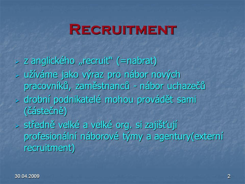 """30.04.20092 Recruitment  z anglického """"recruit"""" (=nabrat)  užíváme jako výraz pro nábor nových pracovníků, zaměstnanců - nábor uchazečů  drobní pod"""